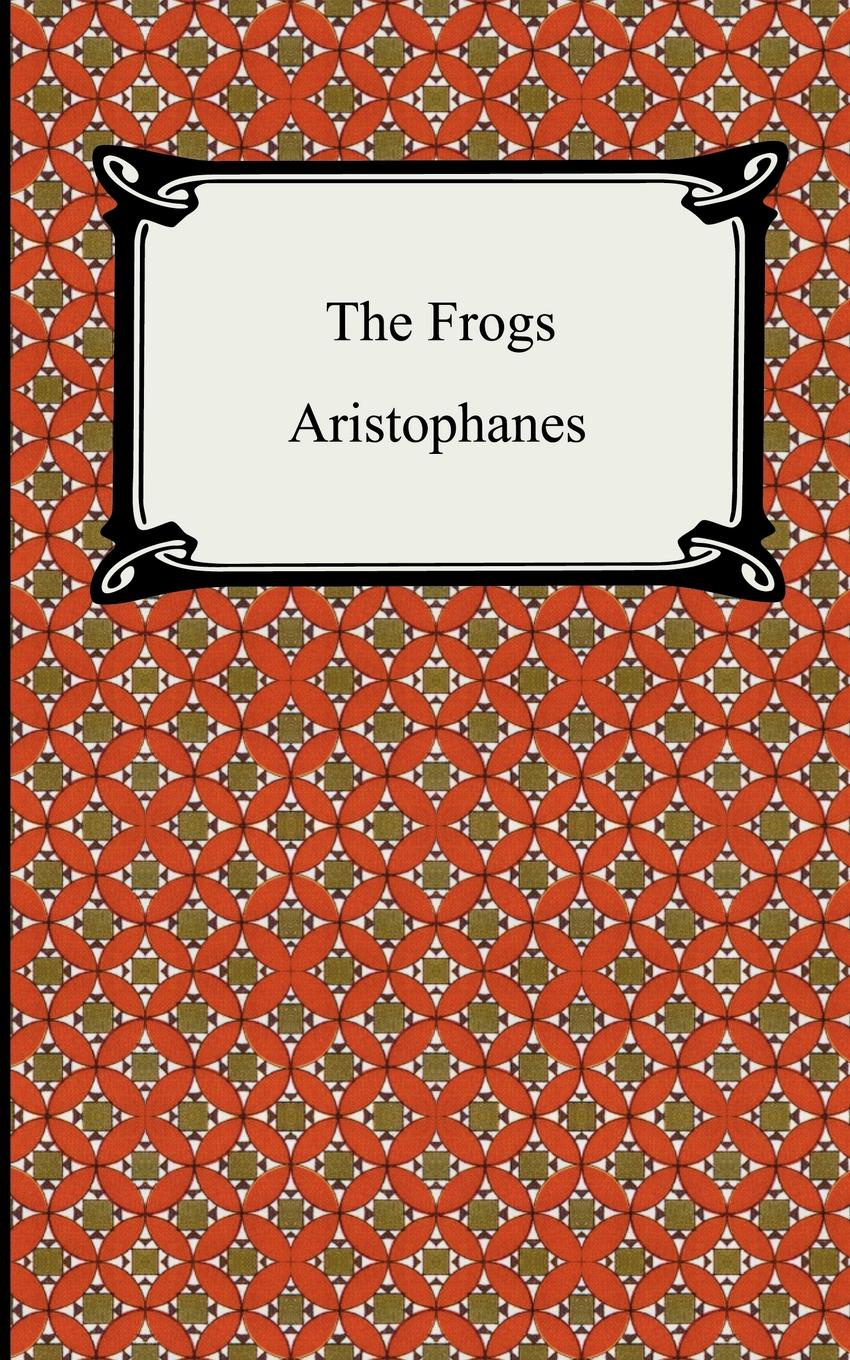 Aristophanes, B. B. Rogers The Frogs aristophanes the frogs