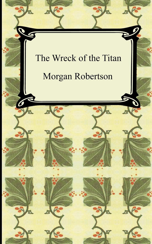 Morgan Robertson The Wreck of the Titan, or Futility