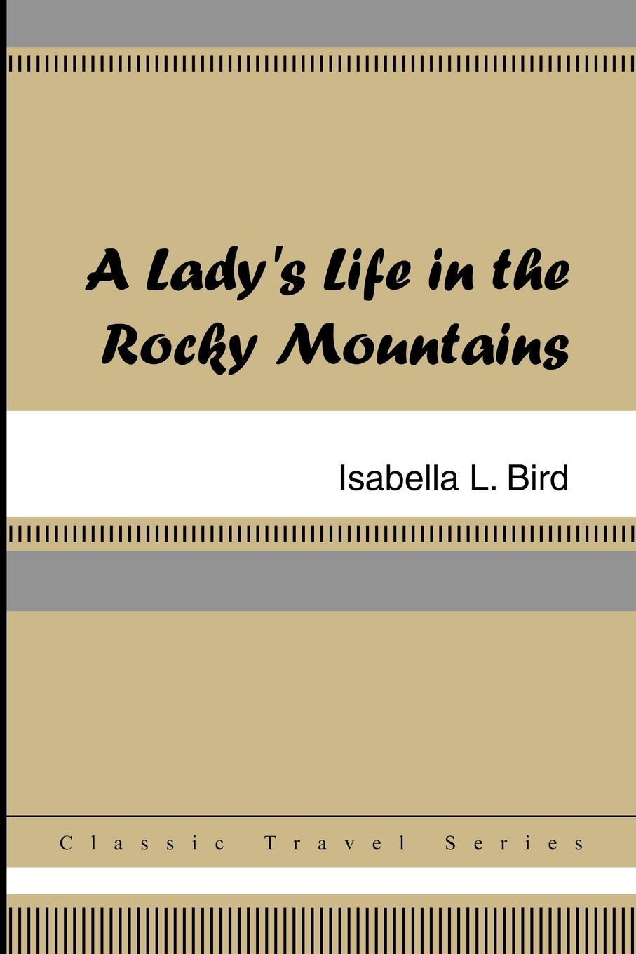 Isabella L. Bird A Lady.s Life in the Rocky Mountains the life of a young bird an explanation of a bird s first year