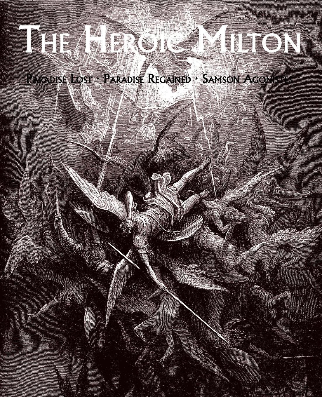 John Milton The Heroic Milton. Paradise Lost, Paradise Regained, Samson Agonistes недорго, оригинальная цена