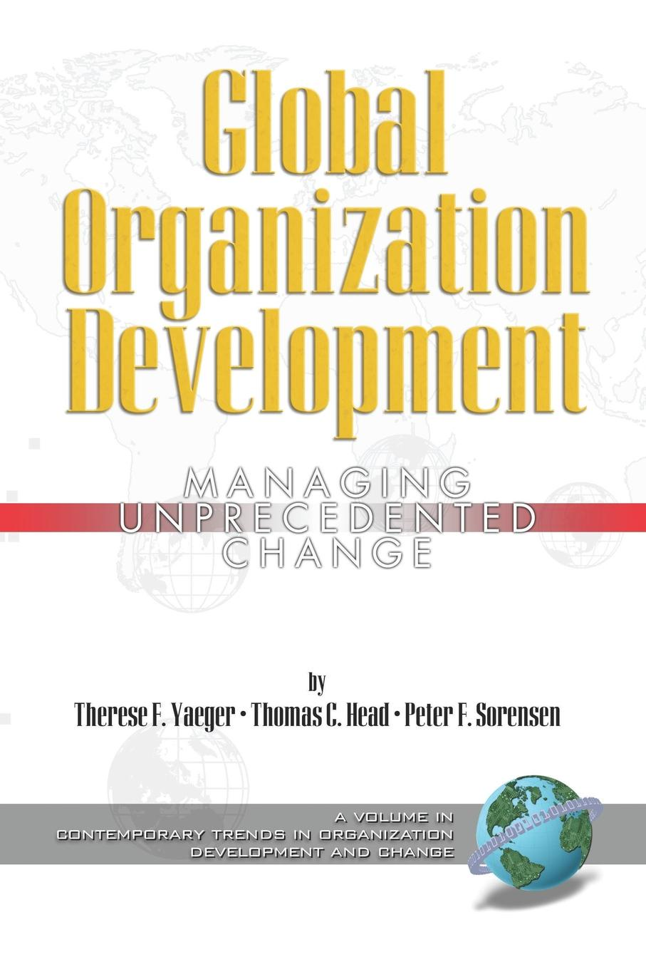 Therese Therese Yaeger, Thomas Thomas Head, Peter Peter Sorensen Global Organization Development. Managing Unprecedented Change (PB) недорго, оригинальная цена
