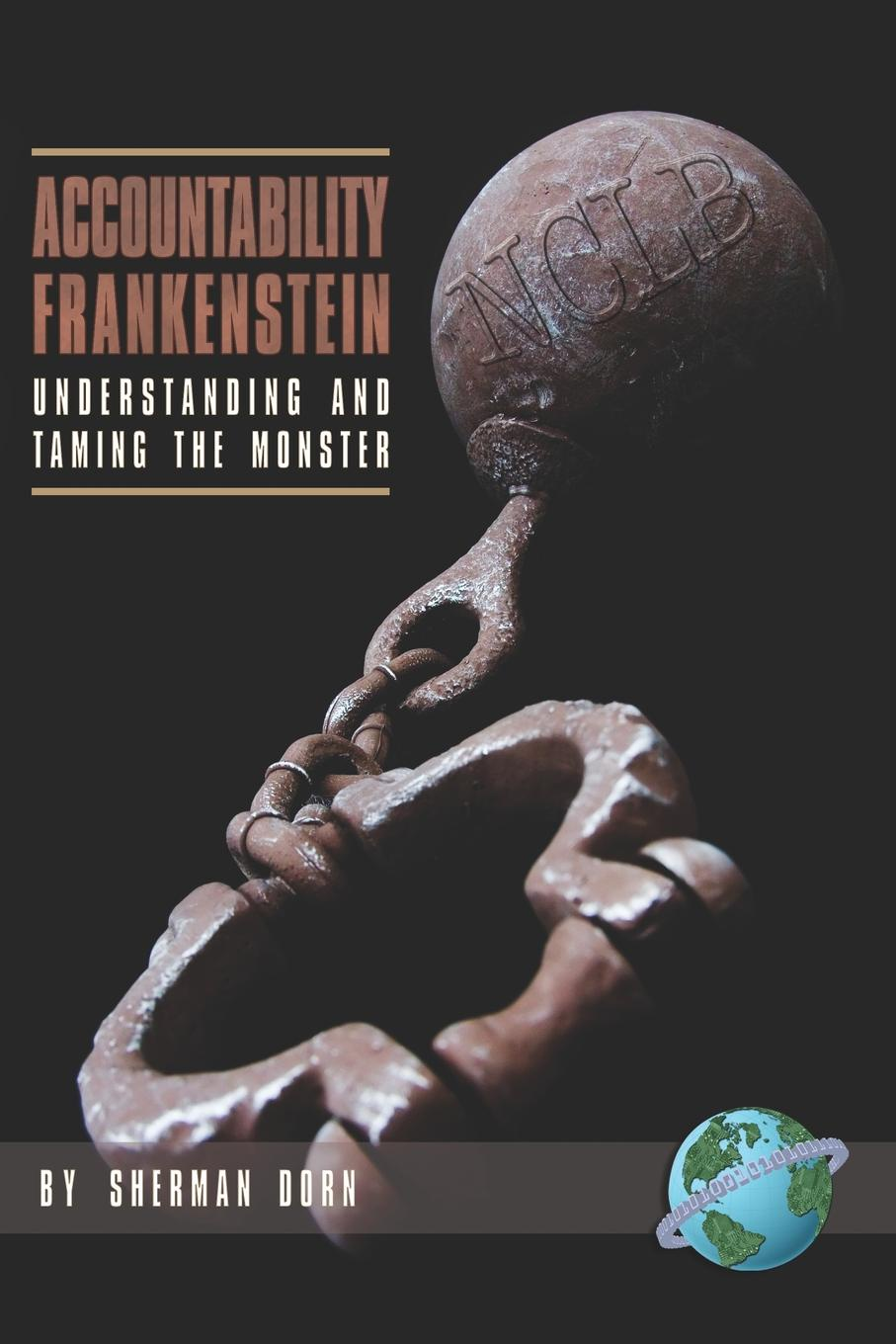 Sherman Dorn Accountability Frankenstein. Understanding and Taming the Monster (PB) mohammad salehi validation of a high stakes test