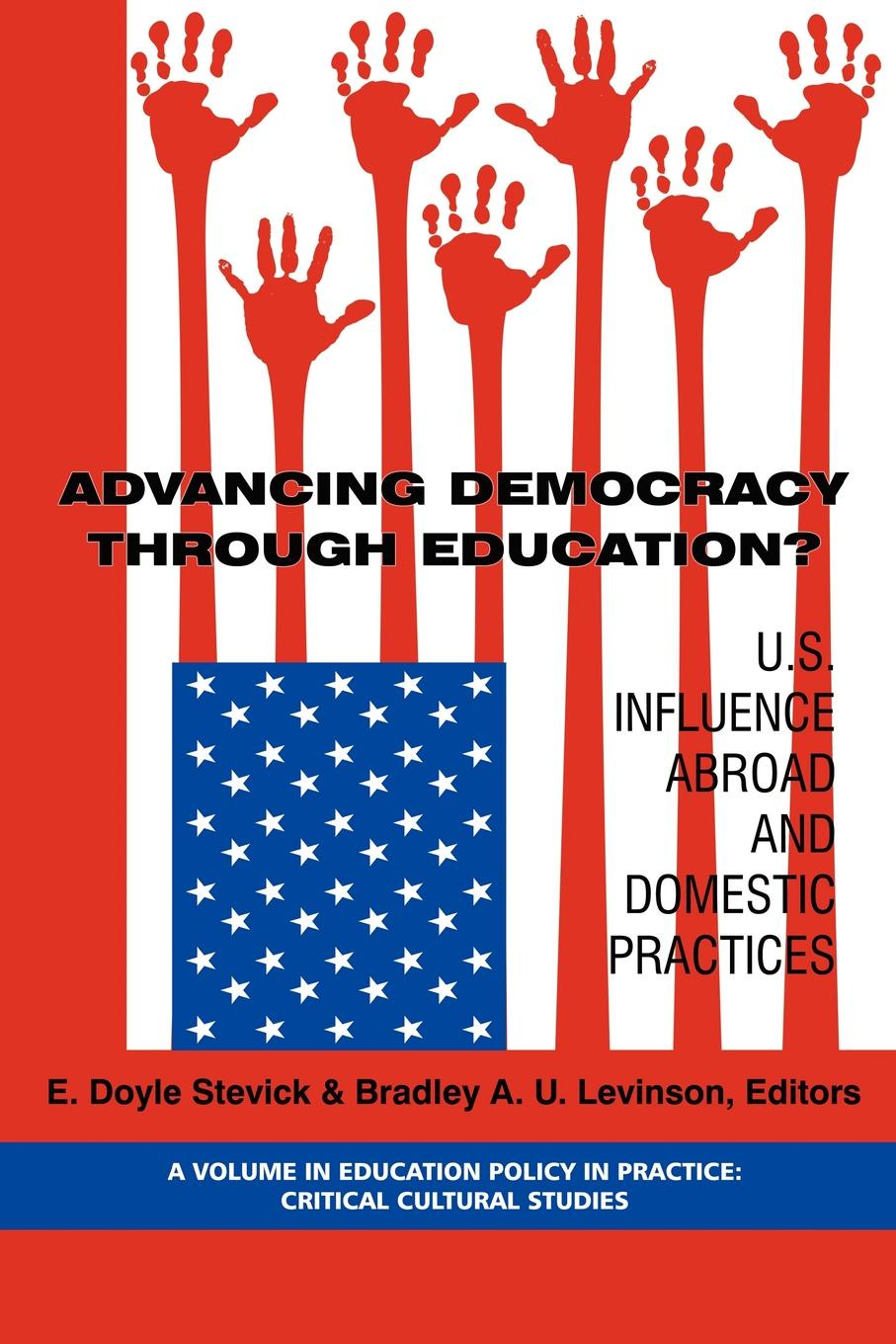 Advancing Democracy Through Education. U.S. Influence Abroad and Domestic Practices (PB) advancing democracy through education u s influence abroad and domestic practices pb