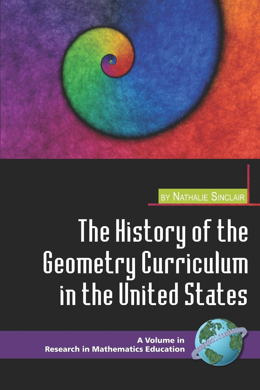 Nathalie Sinclair The History of the Geometry Curriculum in the United States (PB) asif nabiyev karim jafarli and matanat sultanova the mathematical proof and logical thinking in comprehensive schools