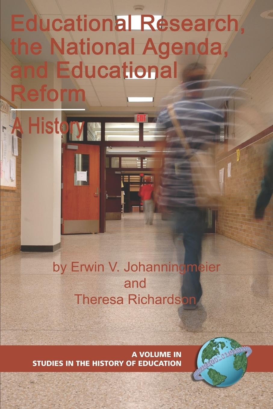 Erwin V. Johanningmeier, Theresa R. Richardson Educational Research, the National Agenda, and Educational Reform. A History (PB) educational reform in europe history culture and ideology