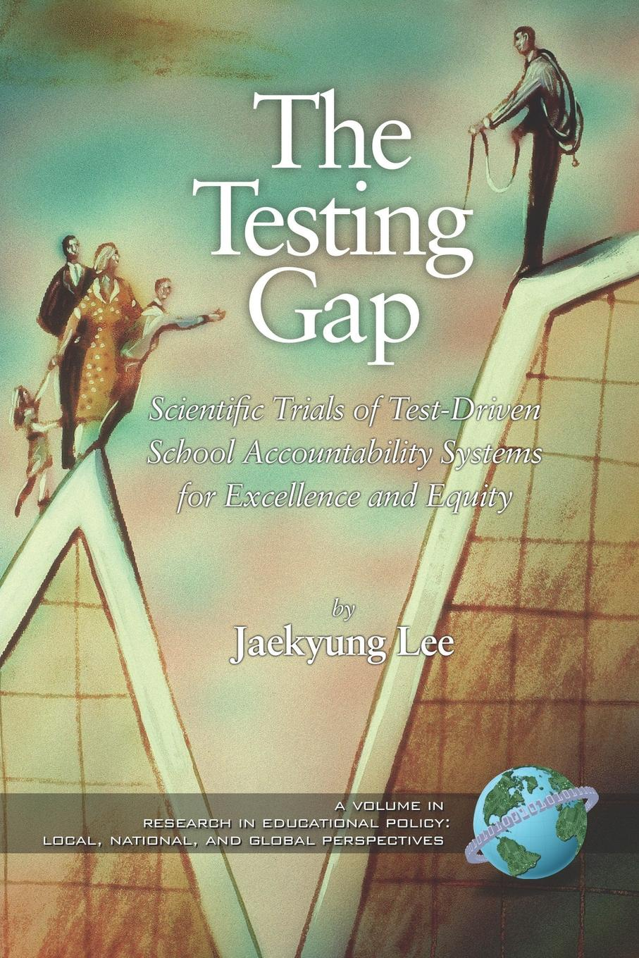 The Testing Gap. Scientific Trials of Test Driven School Accountability Systems for Execellence and Equity (PB) mohammad salehi validation of a high stakes test