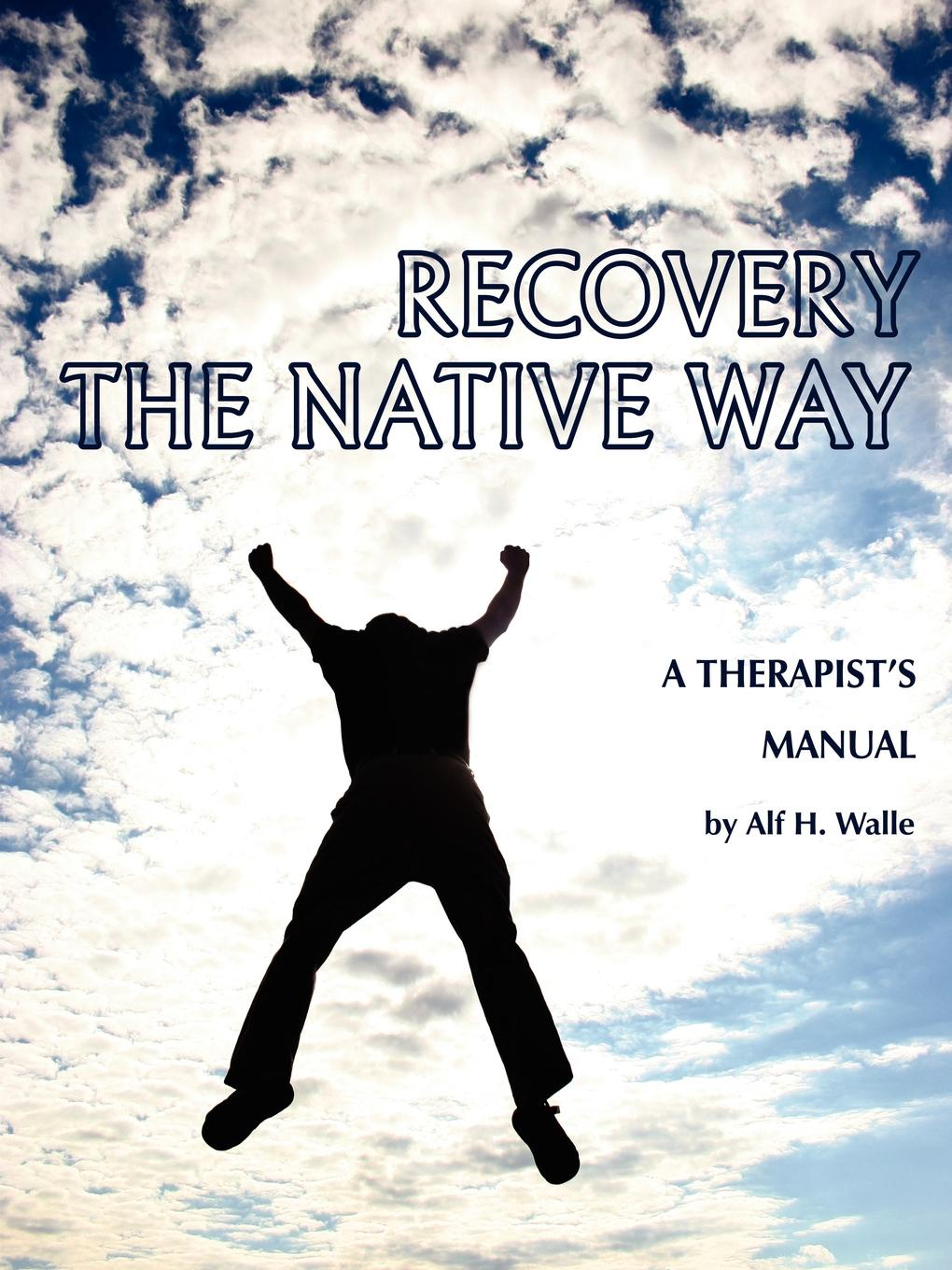 Alf H. Walle Recovery the Native Way. A Therapist .s Manual (PB) alf h walle recovery the native way a therapist s manual pb
