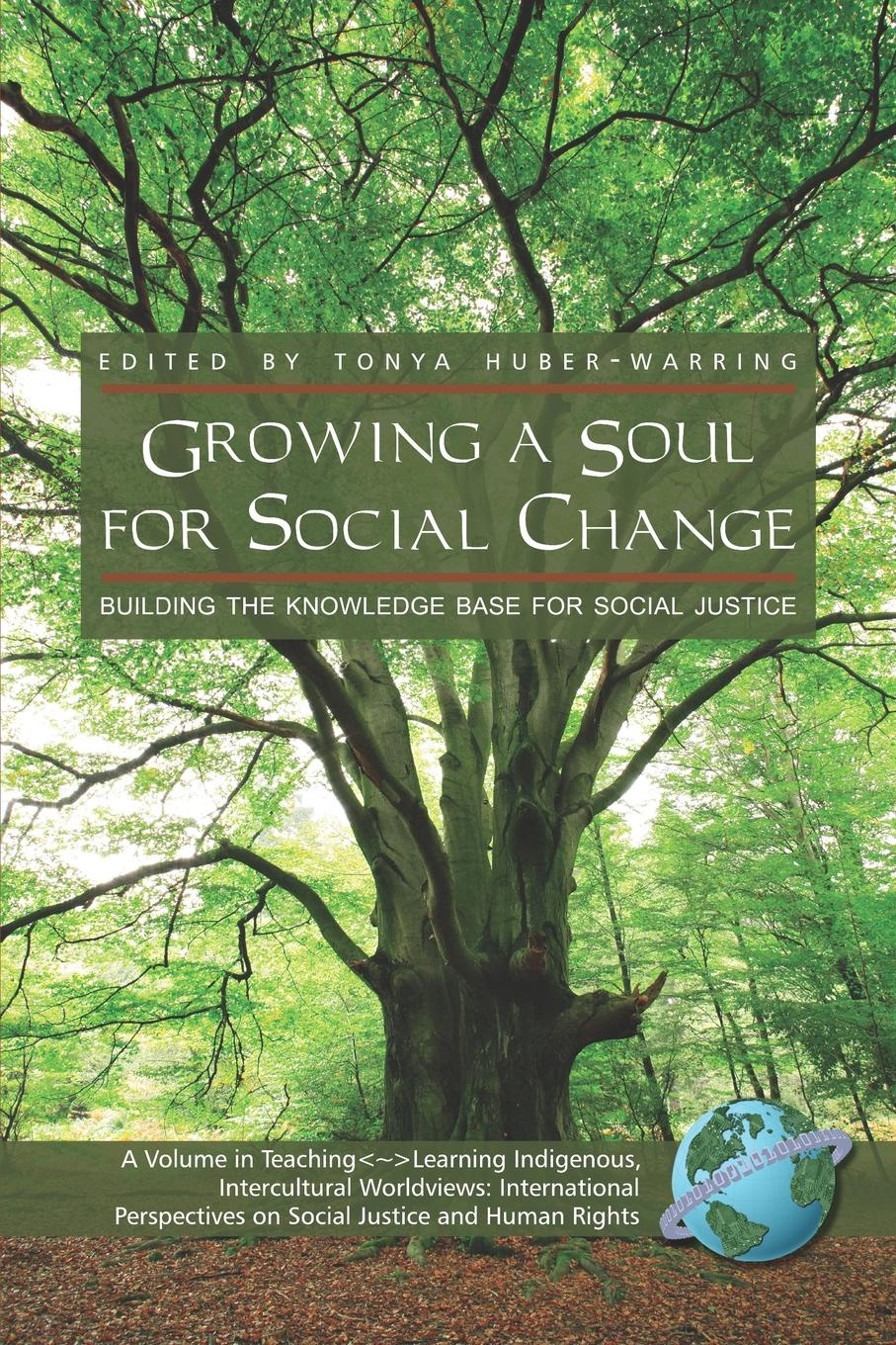 Growing a Soul for Social Change. Building the Knowledge Base for Social Justice (PB) kottler jeffrey a changing people s lives while transforming your own paths to social justice and global human rights