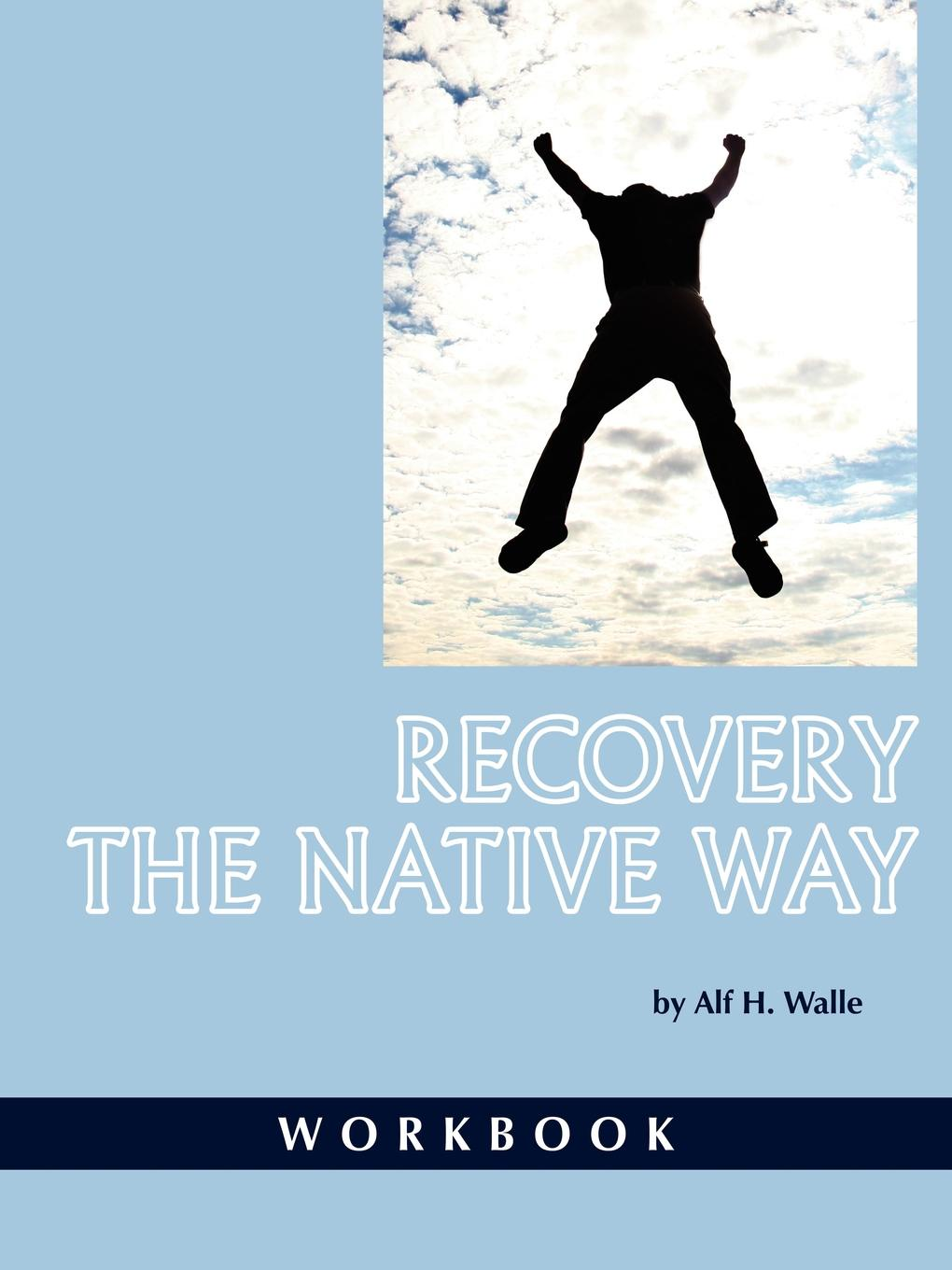 Alf H Walle Recovery the Native Way. Workbook (PB) alf h walle recovery the native way a therapist s manual pb
