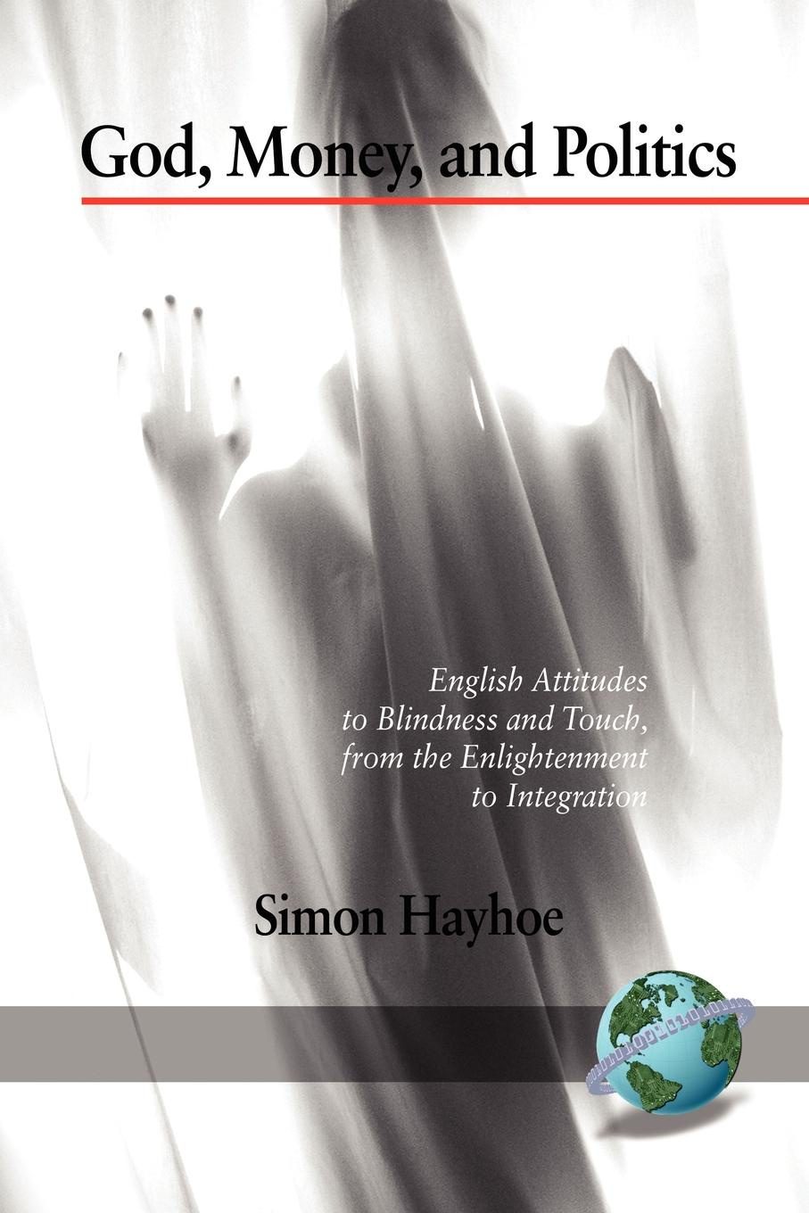 Simon Hayhoe God, Money, and Politics. English Attitudes to Blindness and Touch, from the Enlightenment to Integration (PB)