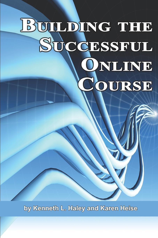 Ken Haley, Karen Heise, Kenneth L. Haley Building the Successful Online Course (PB) все цены
