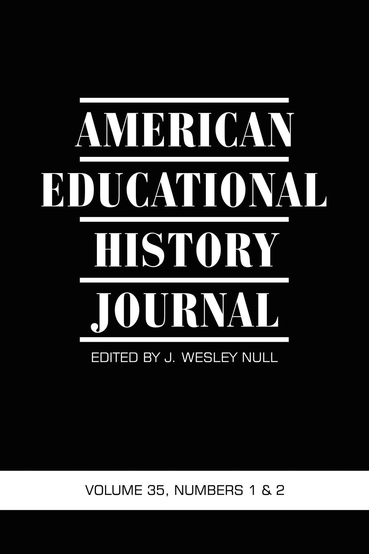 American Educational History Journal VOLUME 35, NUMBER 1 . 2 2008 (PB) american educational history journal volume 37 number 1 2 2010 pb