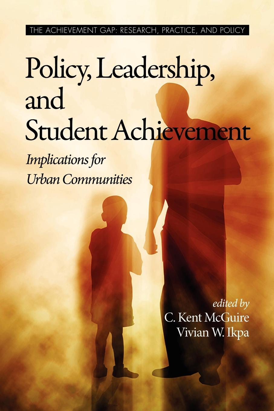Policy, Leadership, and Student Achievement. Implications for Urban Communities (PB)