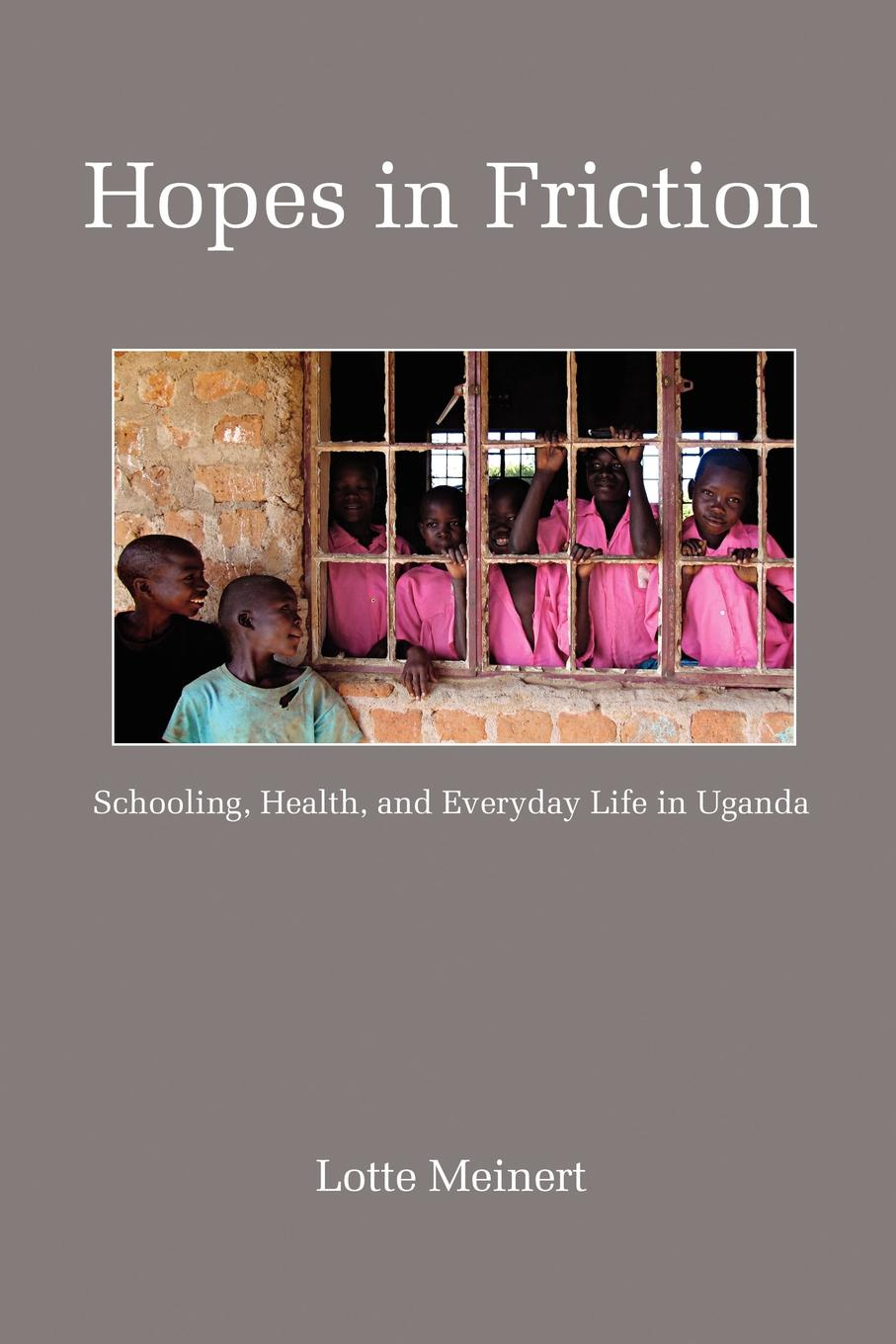 Lotte Meinert Hopes in Friction. Schooling, Health and Everyday Life in Uganda (PB) benon kigozi music education in uganda