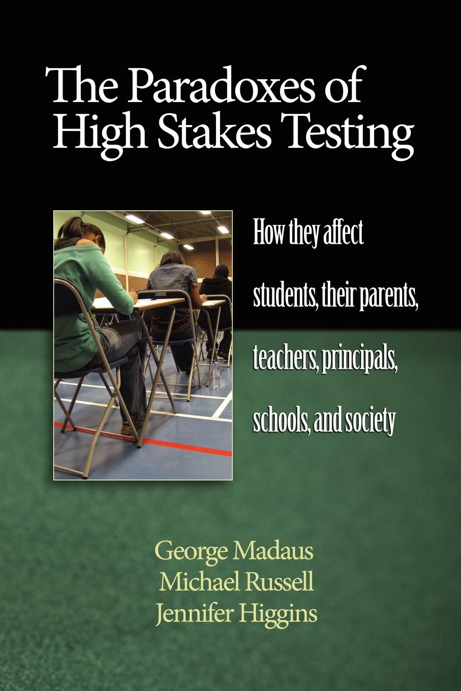 George Madaus, Michael Russell, Jennifer Higgins The Paradoxes of High Stakes Testing. How They Affect Students, Their Parents, Teachers, Principals, Schools, and Society (PB) mohammad salehi validation of a high stakes test