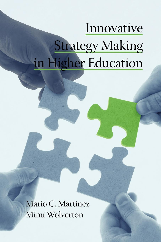Mario C Martinez, Mimi Wolverton Innovative Strategy Making in Higher Education (PB) mario c martinez mimi wolverton innovative strategy making in higher education pb