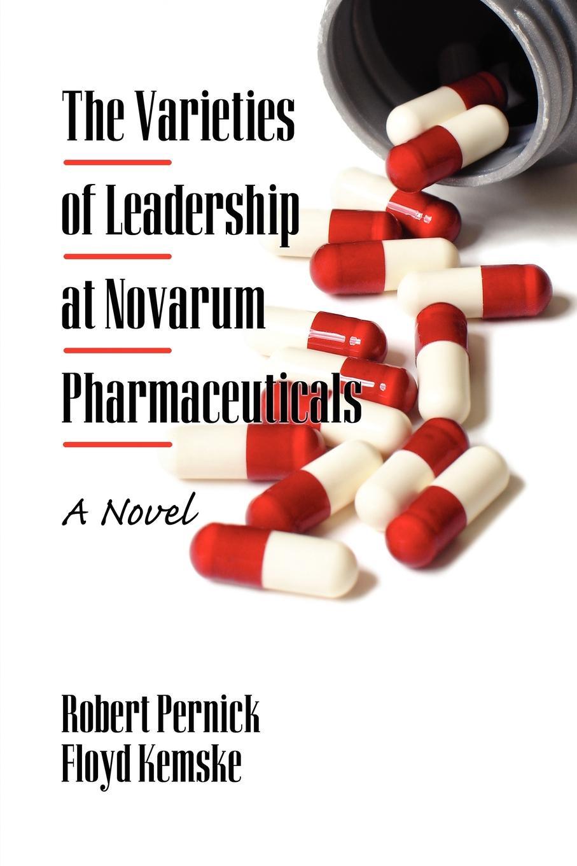Robert Pernick, Floyd Kemske The Varieties of Leadership at Novarum Pharmaceuticals. A Novel (PB) pharmaceuticals