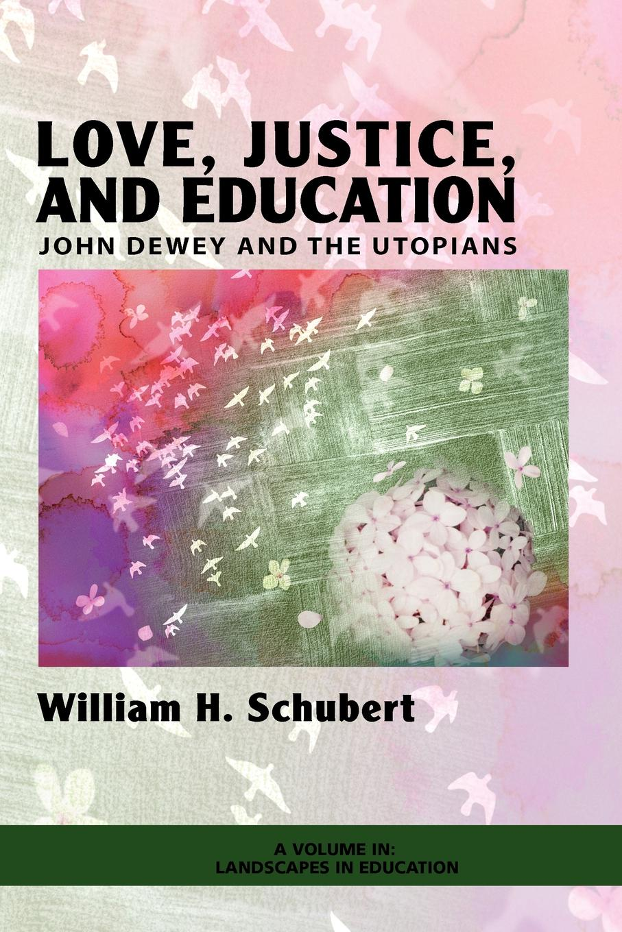 William Henry Schubert Love, Justice, and Education. John Dewey and the Utopians (PB) john dewey democracy and education