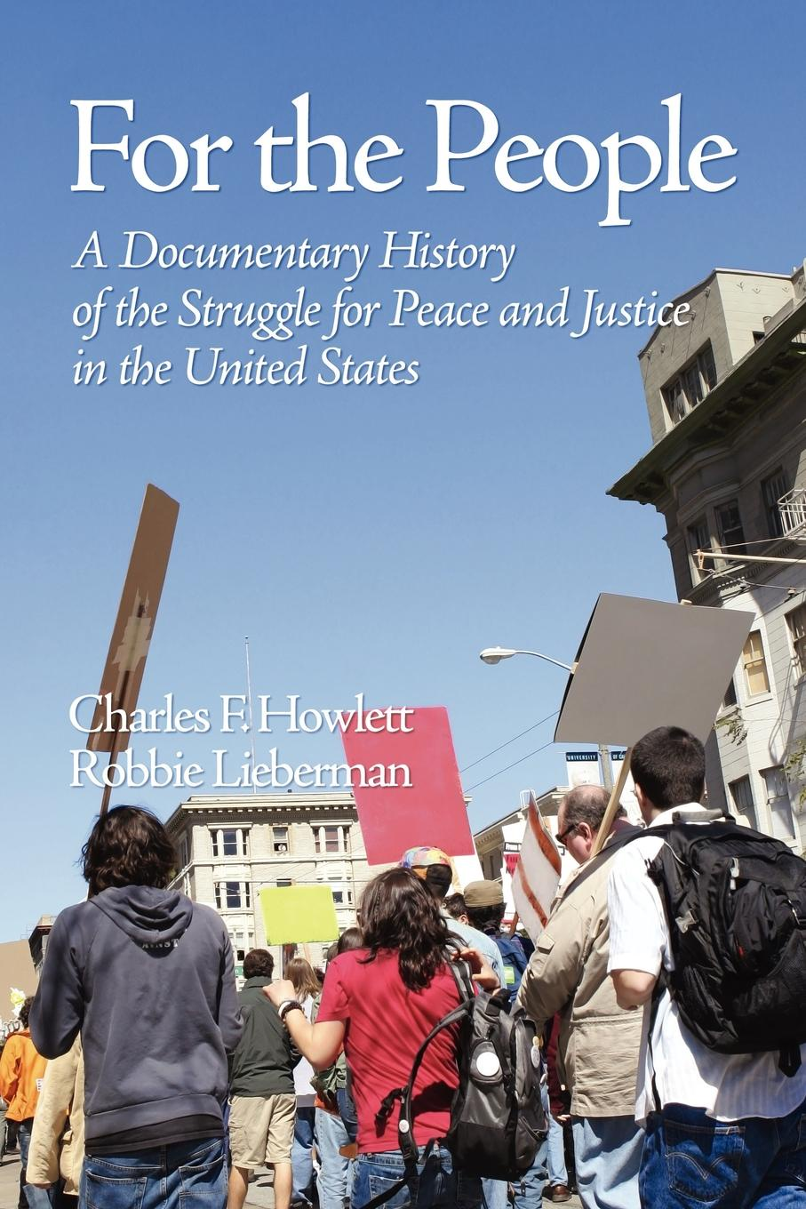 Charles Howlett, Robbie Lieberman For the People. A Documentary History of the Struggle for Peace and Justice in the United States (PB) цена