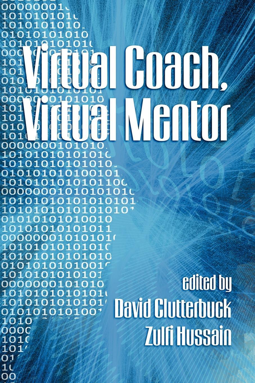 Фото - Virtual Coach, Virtual Mentor. Edited by David Clutterbuck . Zulfi Hussain marie taylor business coaching and mentoring for dummies