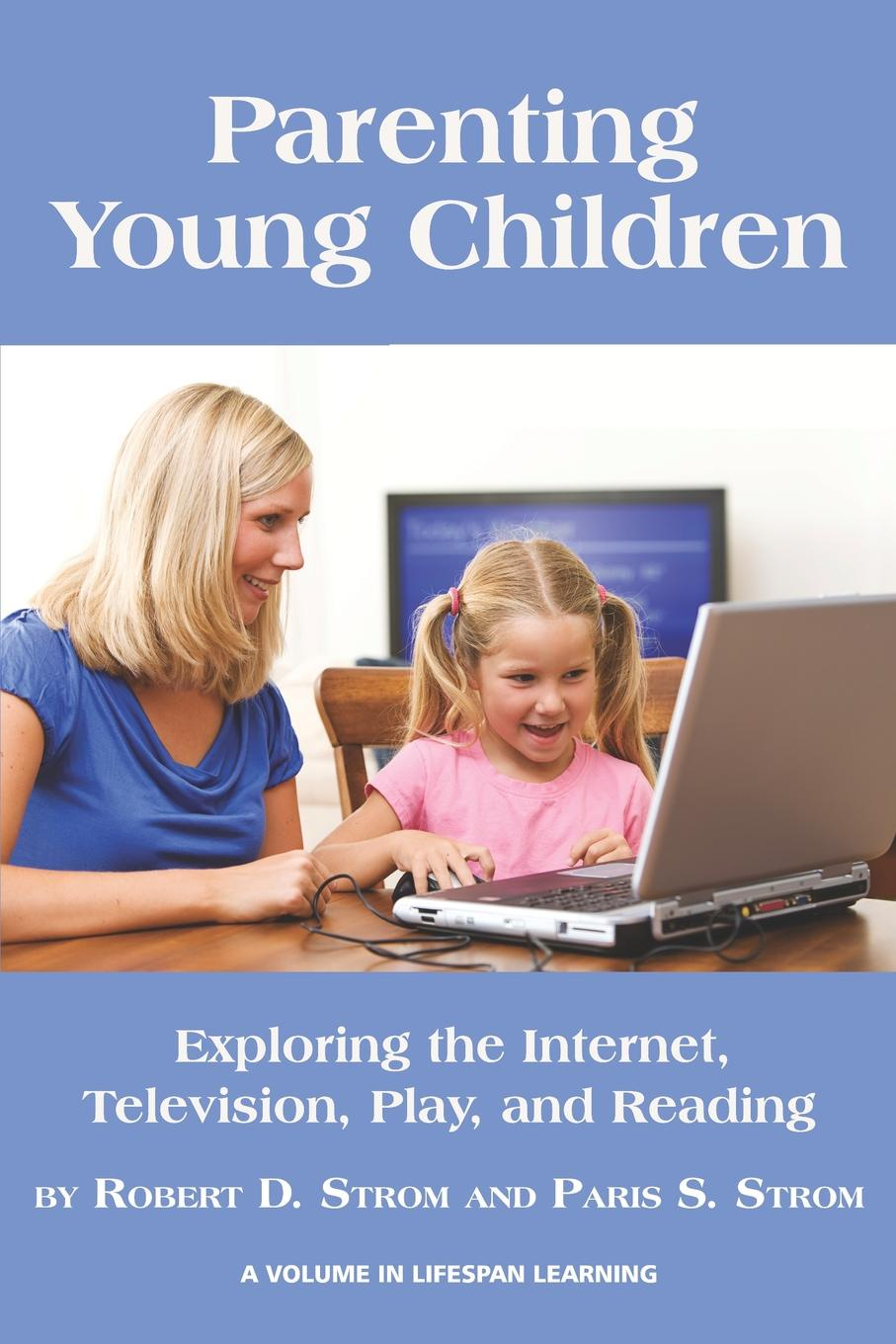 Robert D. Strom, Paris S. Strom Parenting Young Children. Exploring the Internet, Television, Play, and Reading jordan d lewis trusted partners how companies build mutual trust and win together