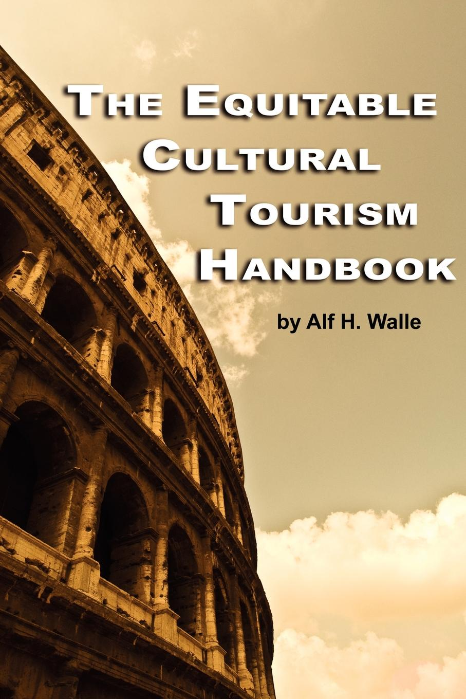 Alf H. Walle The Equitable Cultural Tourism Handbook (PB)