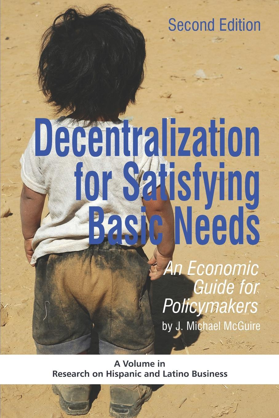 J. Michael McGuire Decentralization for Satisfying Basic Needs. An Economic Guide for Policymakers (Revised Second Edition) (PB) недорго, оригинальная цена