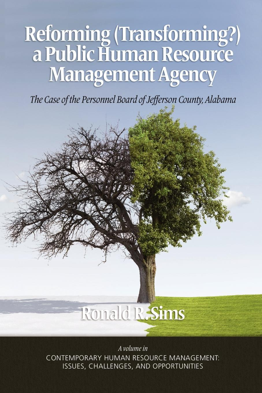 Ronald R. Sims Reforming (Transforming.) a Public Human Resource Management Agency. The Case of the Personnel Board of Jefferson County, Alabama (PB) forerunner 620 hrm