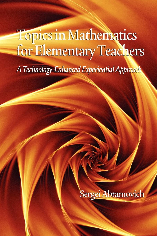Sergei Abramovich Topics in Mathematics for Elementary Teachers. A Technology-Enhanced Experiential Approach (PB) meric ozgeldi mathematics teachers use of textbooks