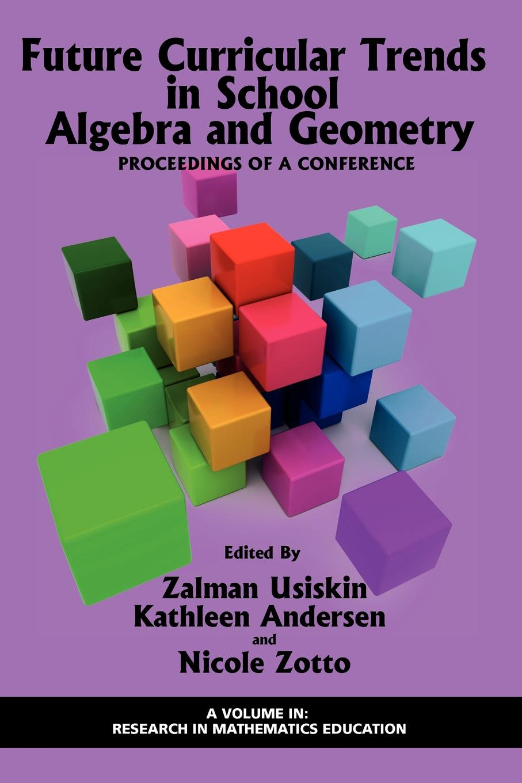 Future Curricular Trends in School Algebra and Geometry. Proceedings of a Conference (PB) kenneth likando mwangana mathematics trainee teachers conceptions of proof writing in algebra