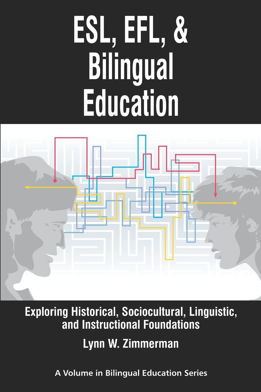 Lynn W. Zimmerman ESL, Efl and Bilingual Education. Exploring Historical, Sociocultural, Linguistic, and Instructional Foundations (PB) недорго, оригинальная цена