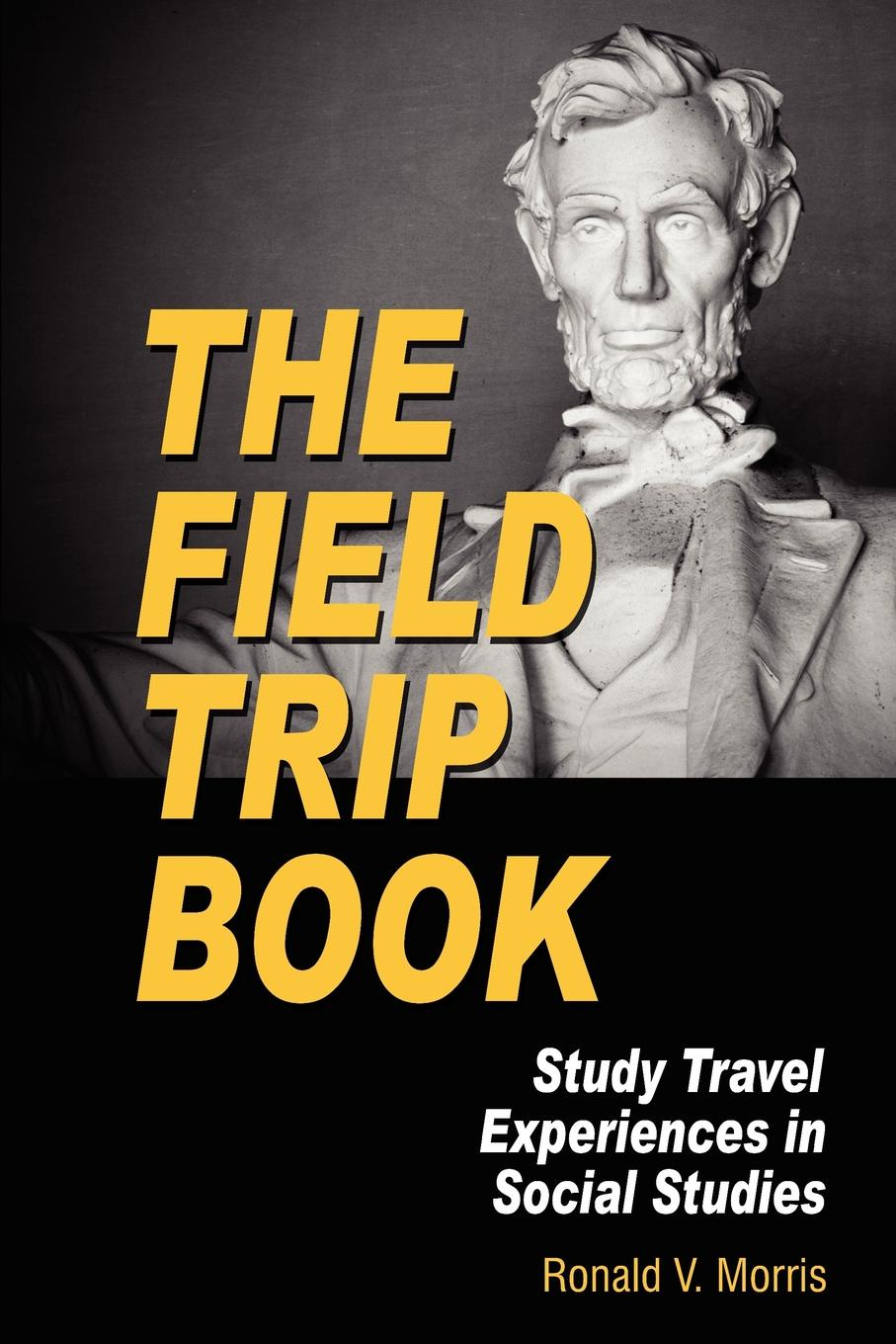 Ronald V. Morris The Field Trip Book. Study Travel Experiences in Social Studies (PB) цена