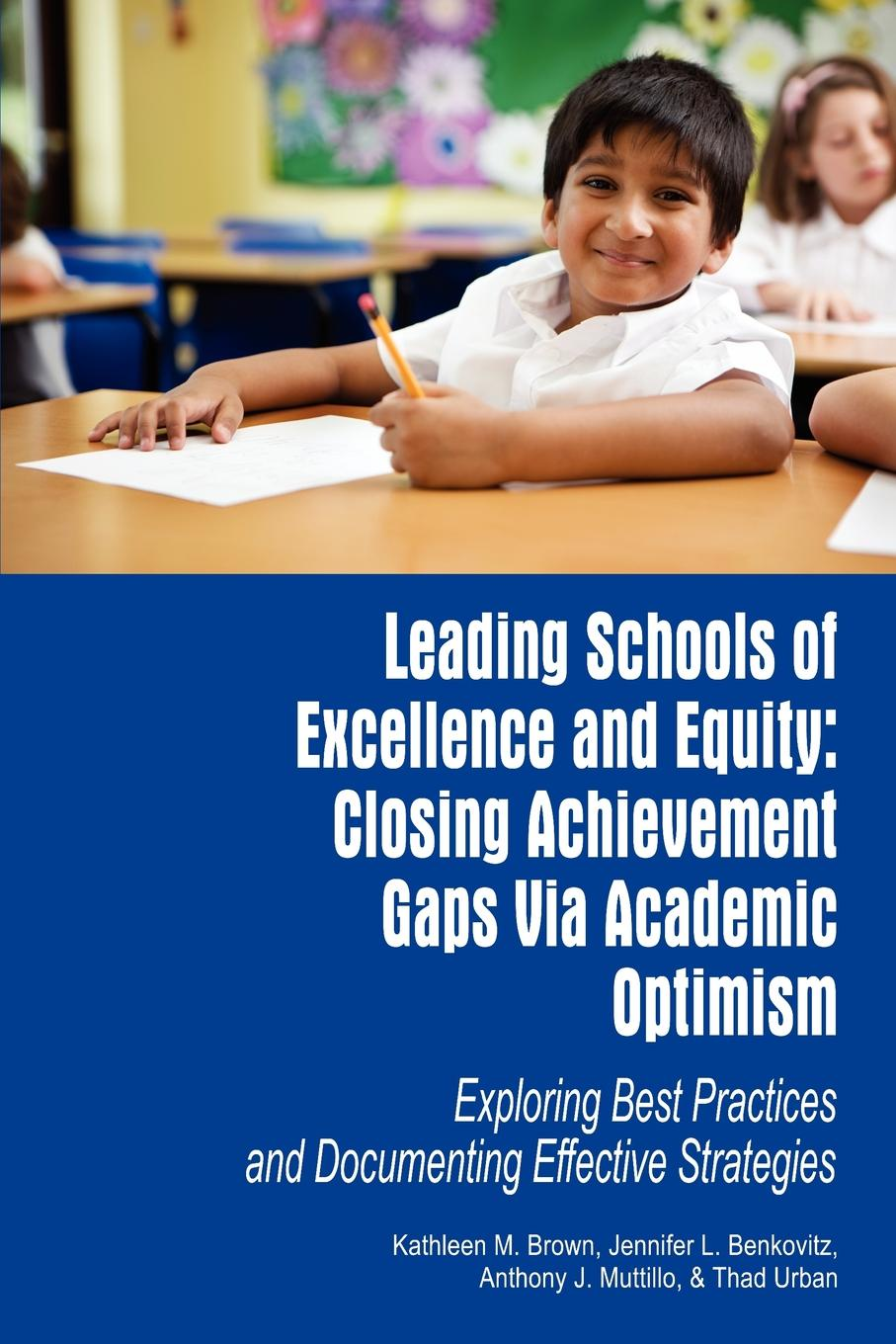 Leading Schools of Excellence and Equity. Closing Achievement Gaps Via Academic Optimism Exploring Best Practices and Documenting Effective Strategies ira socol timeless learning how imagination observation and zero based thinking change schools