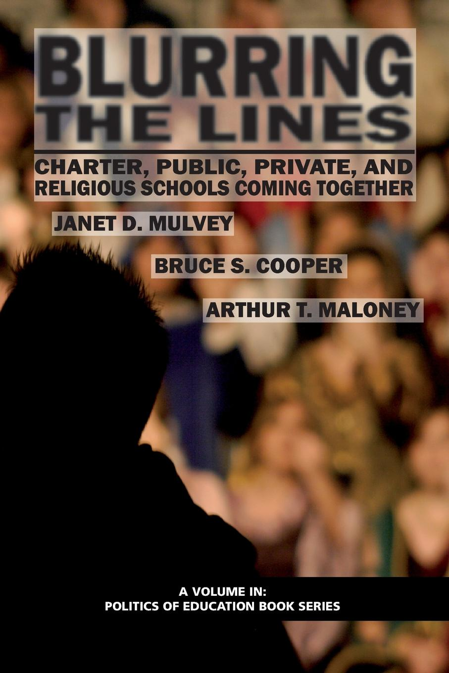 Janet D. Mulvey, Bruce S. Cooper, Arthur T. Maloney Blurring the Lines. Charter, Public Private and Religious Schools Come Together janet d mulvey bruce s cooper arthur t maloney blurring the lines charter public private and religious schools come together