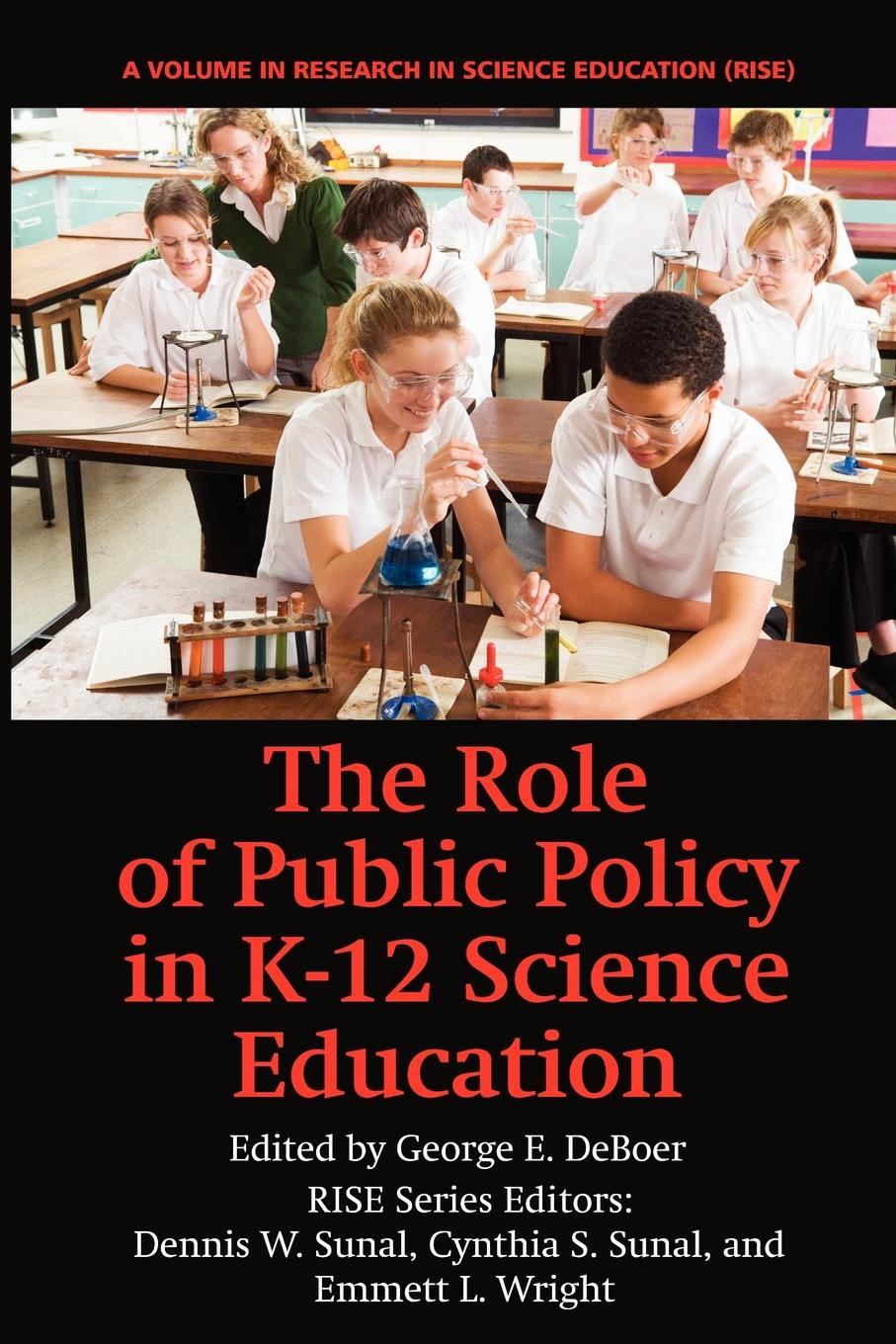 George E. Deboer The Role of Public Policy in K-12 Science Education mary p mckeown moak christopher m mullin higher education finance research policy politics and practice