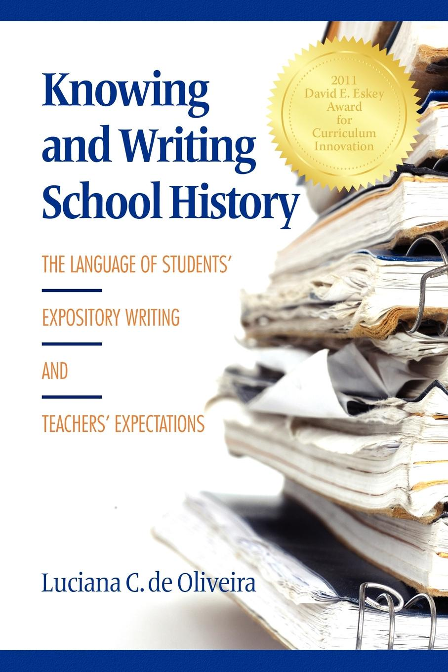 Luciana C. De Oliveira Knowing and Writing School History. The Language of Students. Expository Writing and Teachers. Expectations цена