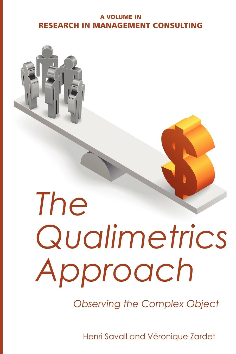 The Qualimetrics Approach. Observing the Complex Object Edited by Henri Savall and VР?ronique Zardet,Institut...