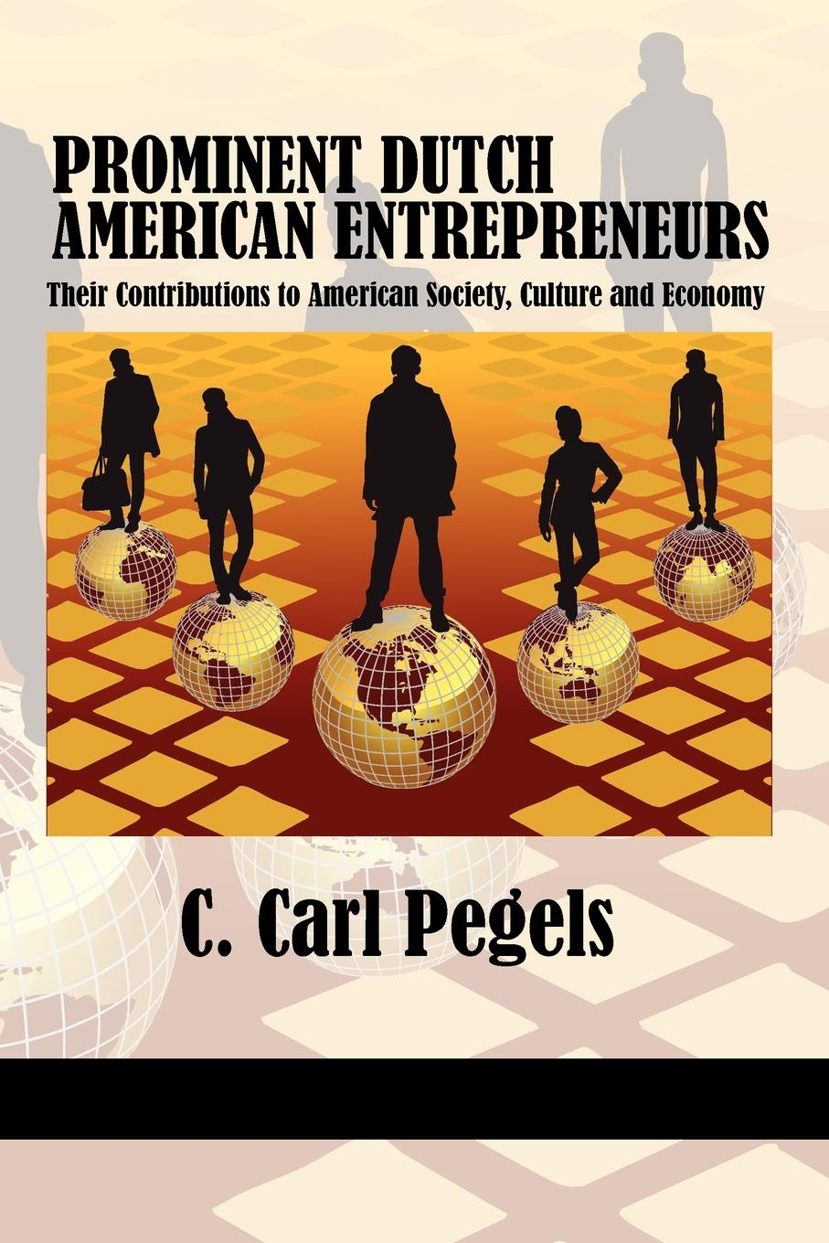 C. Carl Pegels Prominent Dutch American Entrepreneurs. Their Contributions to American Society, Culture and Economy отопление in dutch