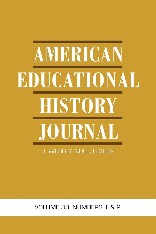 American Educational History Journal. Volume 38, Numbers 1 . 2 american educational history journal volume 37 number 1 2 2010 pb