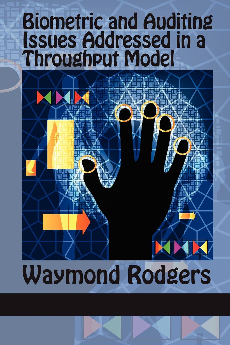 Waymond Rodgers Biometric and Auditing Issues Addressed in a Throughput Model throughput prediction for tcp bulk transfers