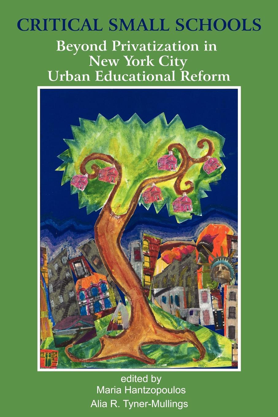 Critical Small Schools. Beyond Privatization in New York City Urban Educational Reform great leaders equal great schools alliances and discourse for educational reform