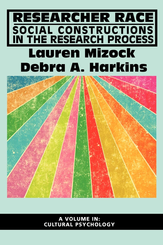 Lauren Mizock, Debra A. Harkins Researcher Race. Social Constructions in the Research Process цена и фото