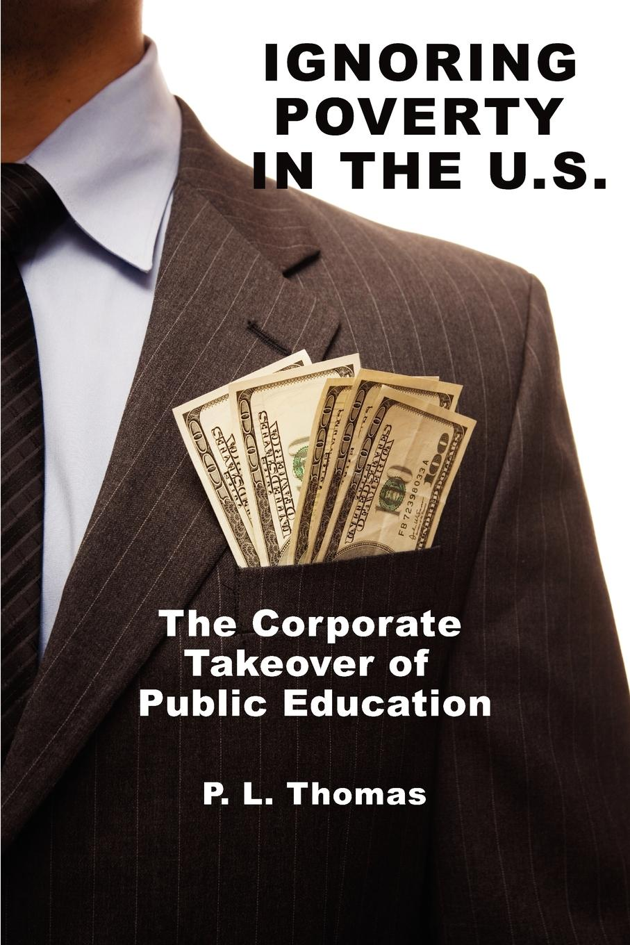 P. L. Thomas Ignoring Poverty in the U.S. the Corporate Takeover of Public Education wayne sailor making rti work how smart schools are reforming education through schoolwide response to intervention