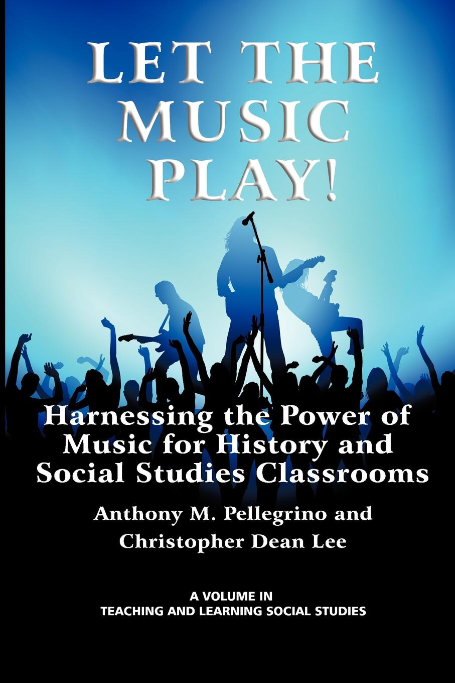 Anthony M. Pellegrino, Christopher Dean Lee Let the Music Play. Harnessing the Power of Music for History and Social Studies Classrooms music and monarchy