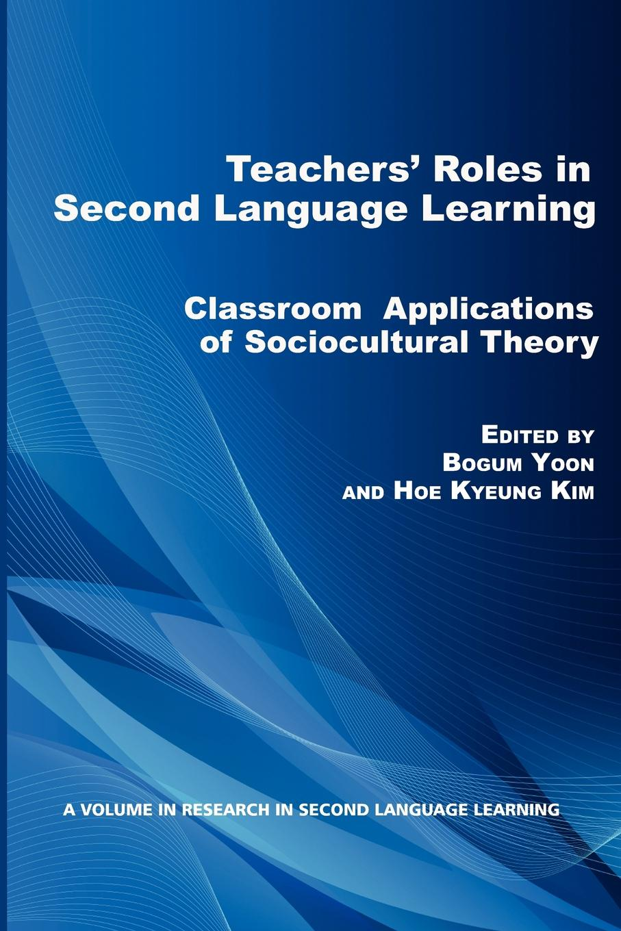 Teacher.s Roles in Second Language Learning. Classroom Applications of Sociocultural Theory недорго, оригинальная цена