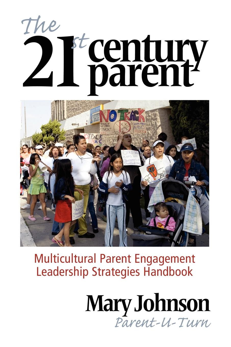 Mary Johnson The 21st Century Parent. Multicultural Parent Engagement Leadership Strategies Handbook bevan s brinkley i bajorek z cooper c 21st century workforces and workplaces the challenges and opportunities for future work practices and labour markets
