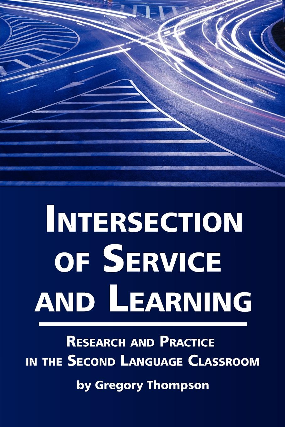 Gregory Lynn Thompson Intersection of Service and Learning. Research and Practice in the Second Language Classroom hulme charles developmental disorders of language learning and cognition