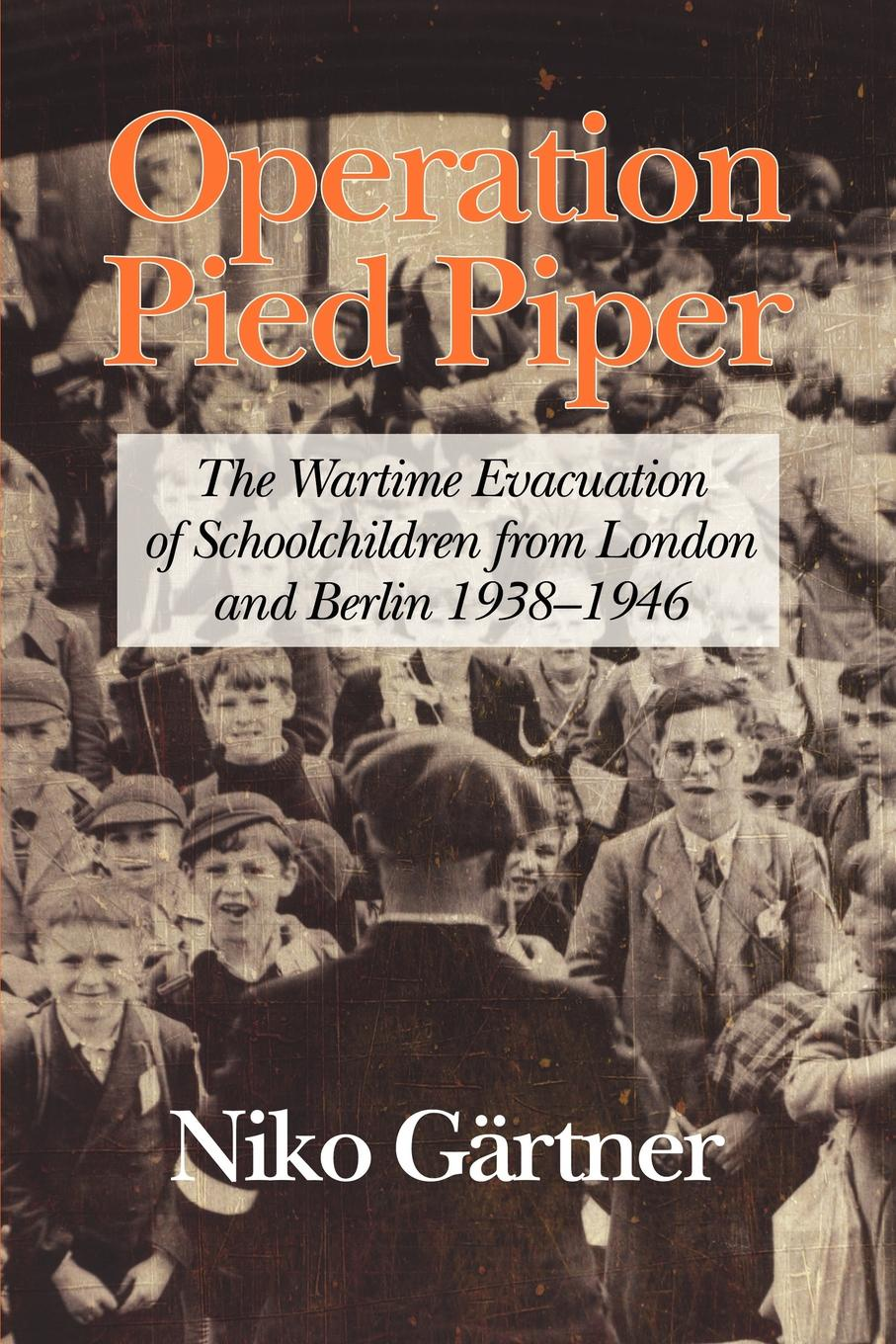 Niko Gartner Operation Pied Piper. The Wartime Evacuation of Schoolchildren from London and Berlin 1938-46 patrick geddes cities in evolution an introduction to the town planning movement and to the study of civics