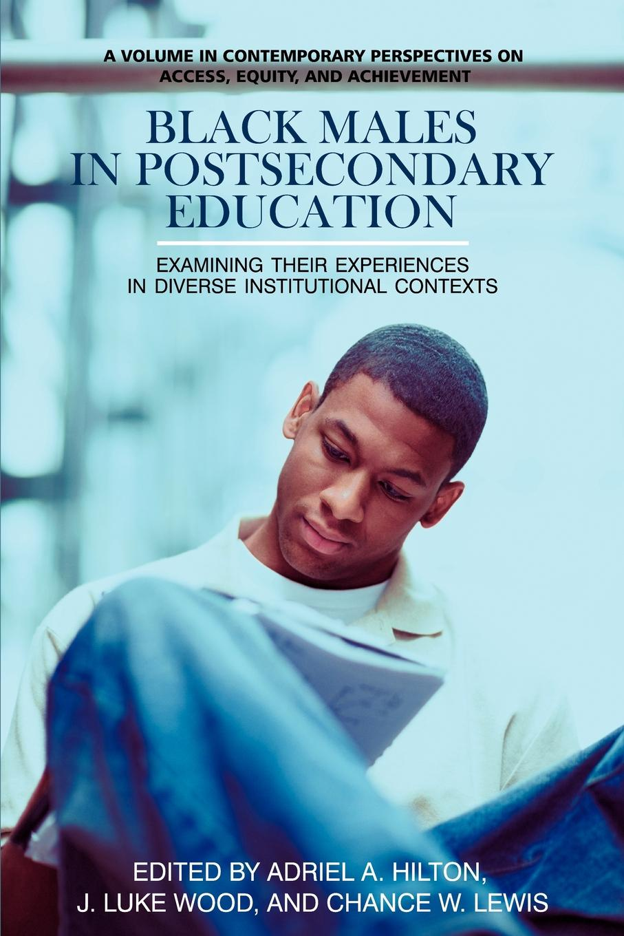 Black Males in Postsecondary Education. Examining Their Experiences in Diverse Institutional Contexts jun wang people institutions and pixels
