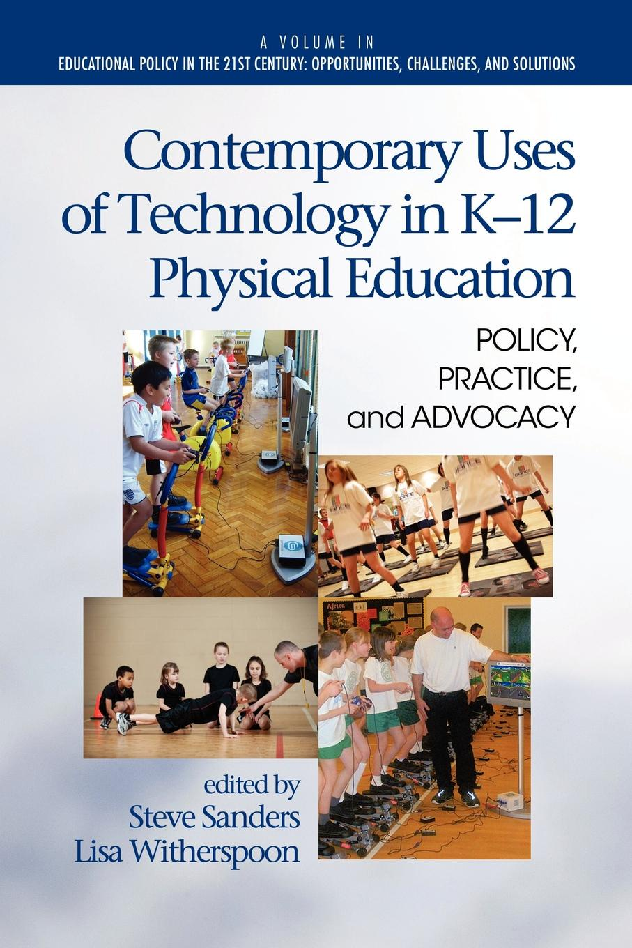 Contemporary Uses of Technology in K-12 Physical Education. Policy, Practice, and Advocacy contemporary uses of technology in k 12 physical education policy practice and advocacy